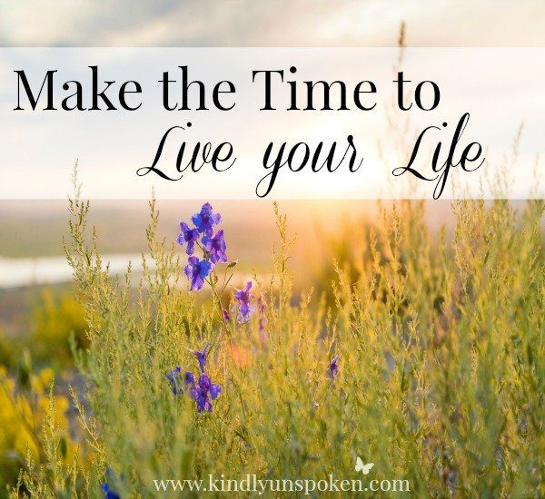 Make the Time to Live Your Life