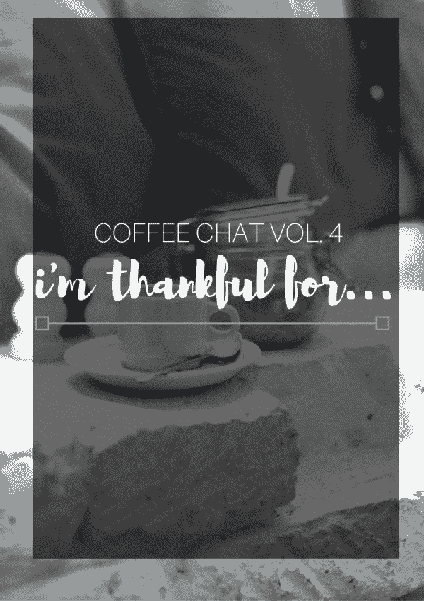 Coffee Chat Volume 4- What I'm Thankful For