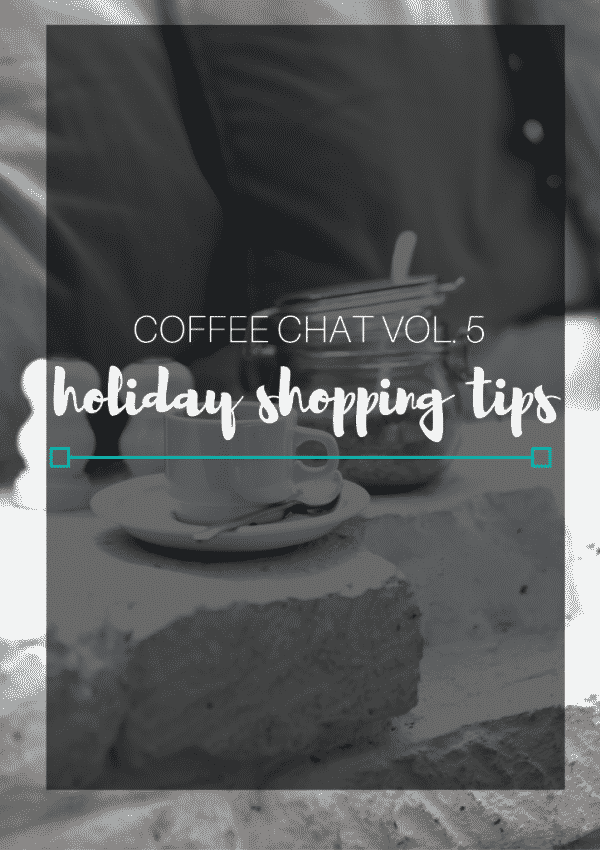 Coffee Chat Volume 5- Holiday Shopping Tips