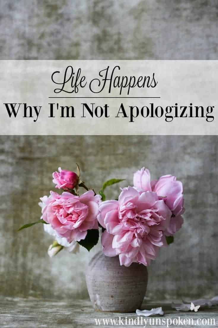 Life Happens- Why I'm Not Apologizing