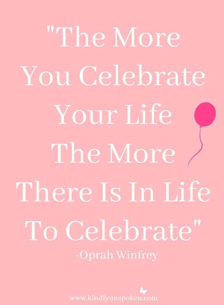 The More You Celebrate Your Life, the More You Have to Celebrate