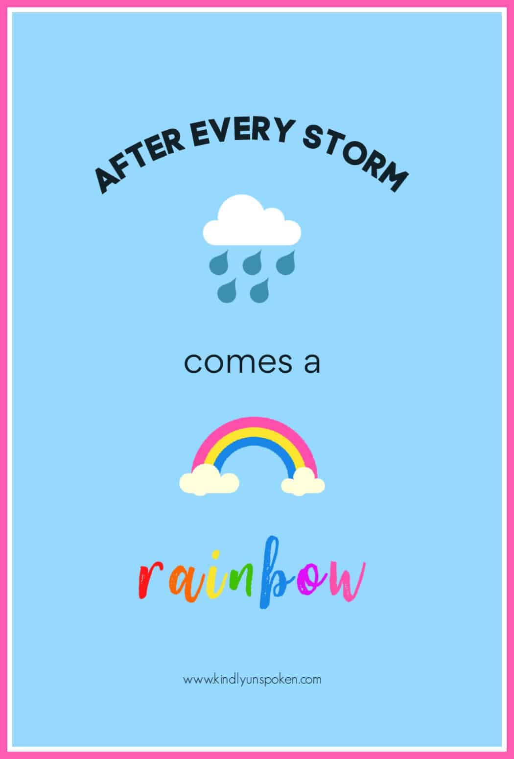 """After every storm comes a rainbow."" - Check out my 12 Gorgeous and Girly Free Printable Quotes with Inspirational Quotes for Hard Times. These motivational quotes will provide words of encouragement and inspiration to stay positive even when things are tough. Print and frame these free 8x10 printables for your home, office, or wallpaper. #inspirationalquotes #motivationalquotes #printables #printablequotes"