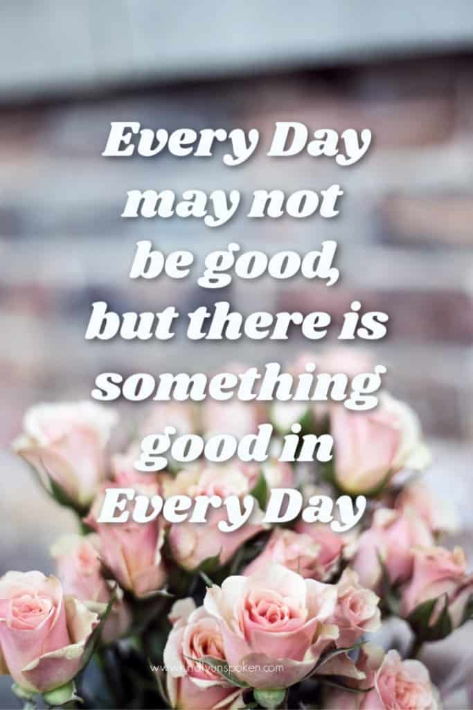 """Every day may not be good, but there is something good in every day."" - Check out my 12 Gorgeous and Girly Free Printable Quotes with Inspirational Quotes for Hard Times. These motivational quotes will provide words of encouragement and inspiration to stay positive even when things are tough. Print and frame these free 8x10 printables for your home, office, or wallpaper. #inspirationalquotes #motivationalquotes #printables #printablequotes"